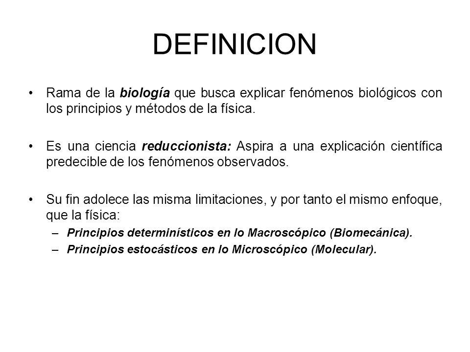 DEFINICION Rama de la biología que busca explicar fenómenos biológicos con los principios y métodos de la física. Es una ciencia reduccionista: Aspira
