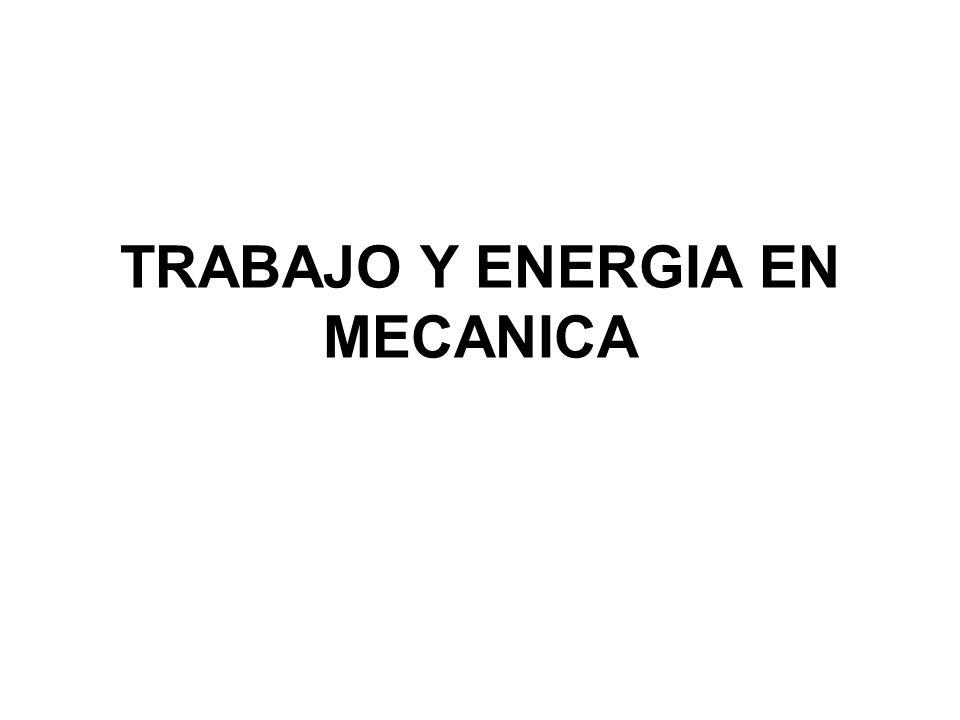 TRABAJO Y ENERGIA EN MECANICA