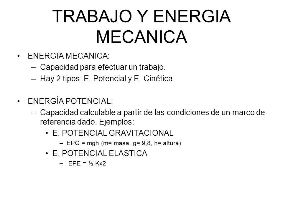 TRABAJO Y ENERGIA MECANICA ENERGIA MECANICA: –Capacidad para efectuar un trabajo. –Hay 2 tipos: E. Potencial y E. Cinética. ENERGÍA POTENCIAL: –Capaci