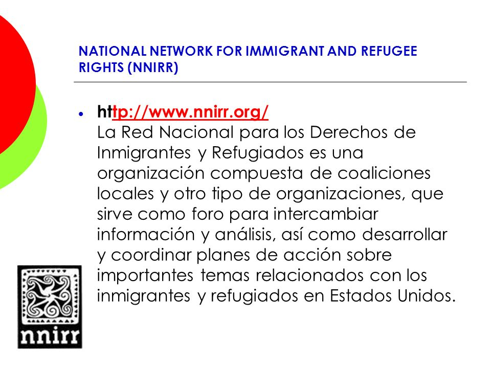 NATIONAL NETWORK FOR IMMIGRANT AND REFUGEE RIGHTS (NNIRR) http://www.nnirr.org/ La Red Nacional para los Derechos de Inmigrantes y Refugiados es una o