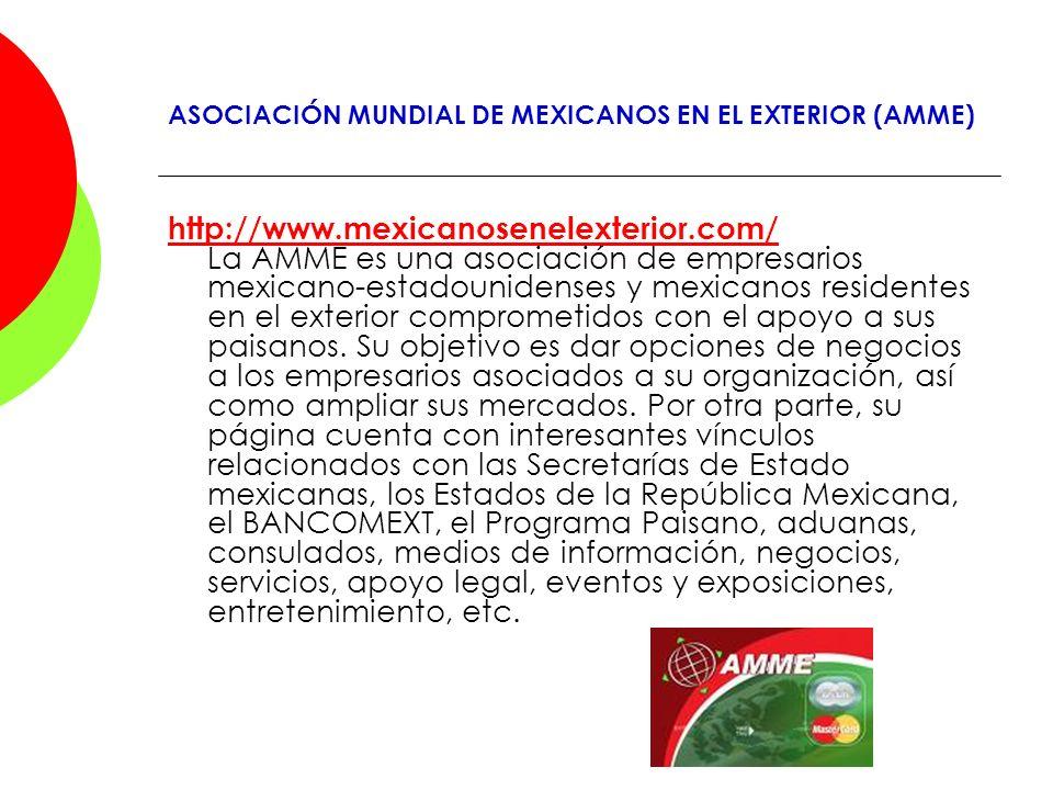 ASOCIACIÓN MUNDIAL DE MEXICANOS EN EL EXTERIOR (AMME) http://www.mexicanosenelexterior.com/ http://www.mexicanosenelexterior.com/ La AMME es una asoci