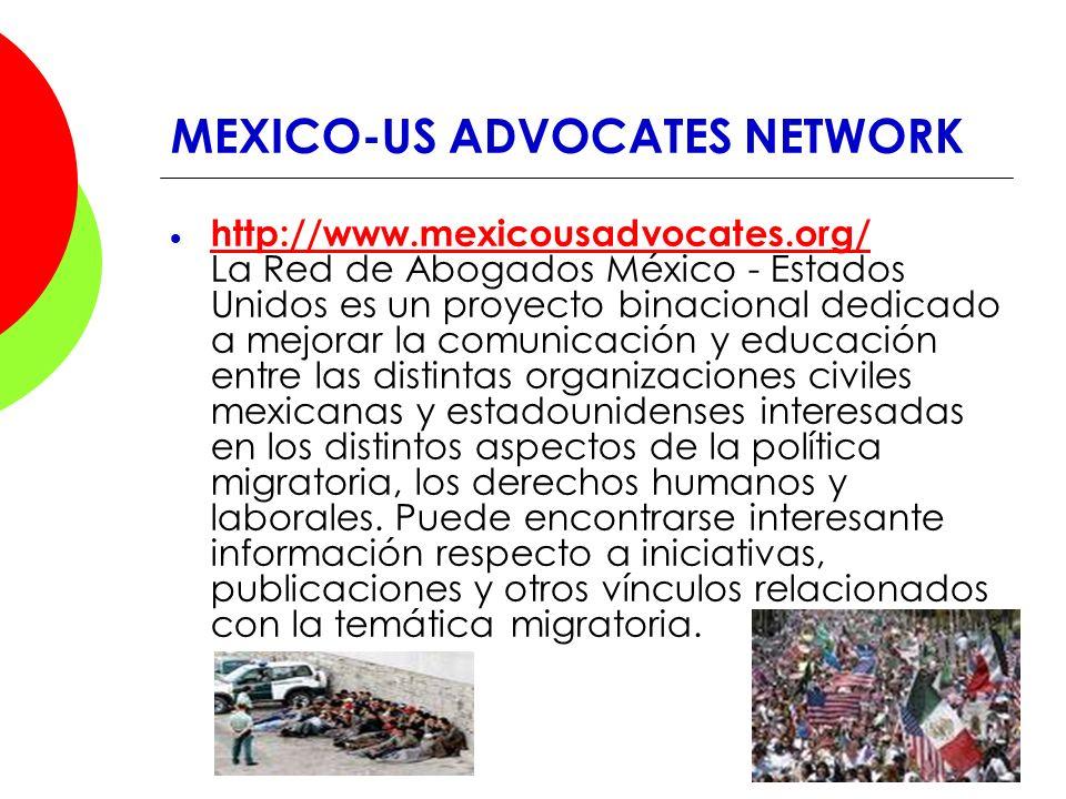 MEXICO-US ADVOCATES NETWORK http://www.mexicousadvocates.org/ La Red de Abogados México - Estados Unidos es un proyecto binacional dedicado a mejorar
