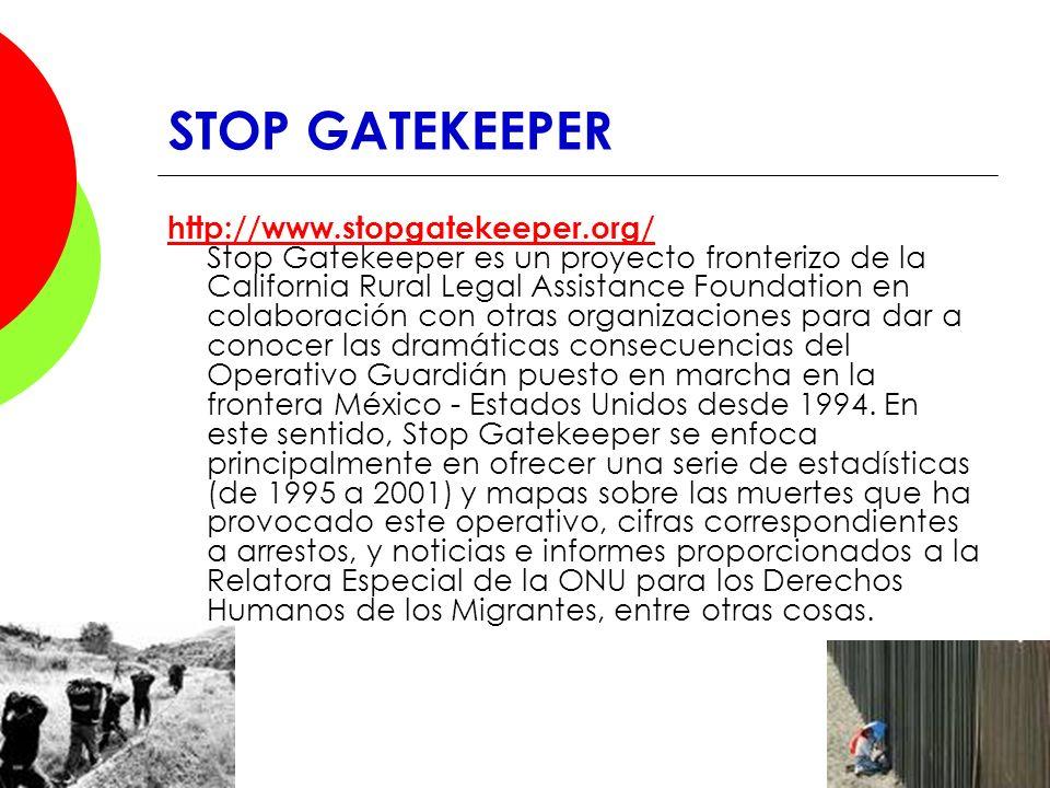 STOP GATEKEEPER http://www.stopgatekeeper.org/ http://www.stopgatekeeper.org/ Stop Gatekeeper es un proyecto fronterizo de la California Rural Legal A