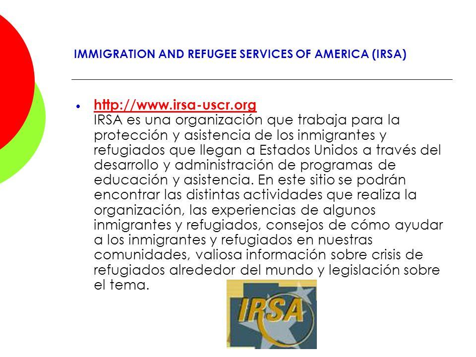 IMMIGRATION AND REFUGEE SERVICES OF AMERICA (IRSA) http://www.irsa-uscr.org IRSA es una organización que trabaja para la protección y asistencia de lo