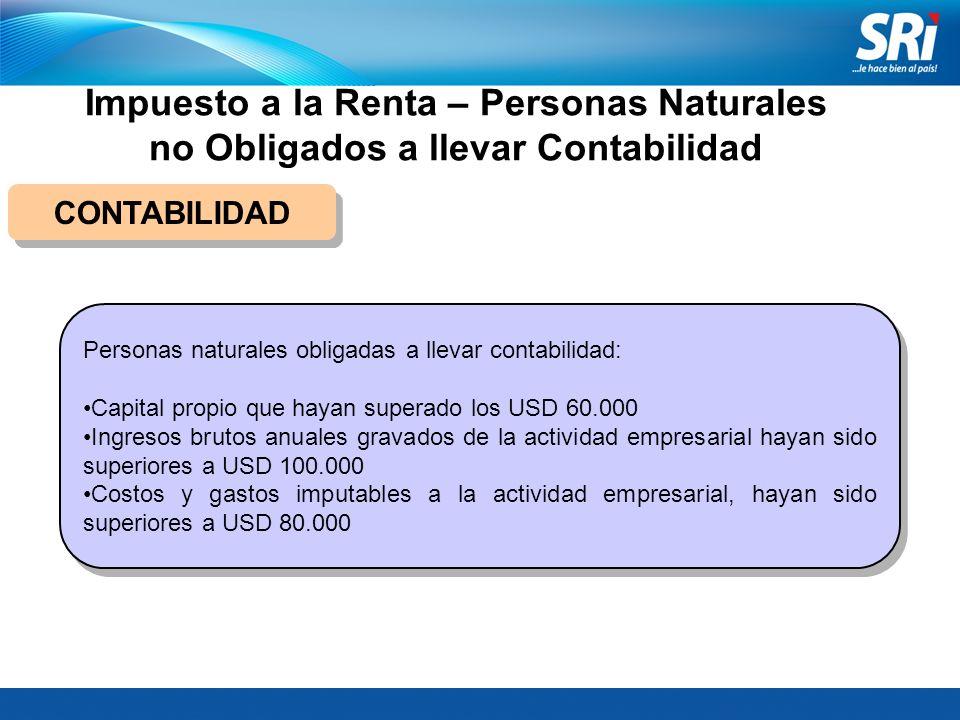 Impuesto a la Renta – Personas Naturales no Obligados a llevar Contabilidad CONTABILIDAD Personas naturales obligadas a llevar contabilidad: Capital p