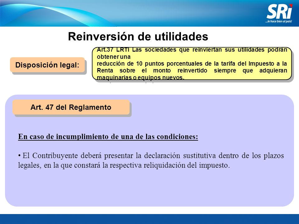 Disposición legal: Art. 47 del Reglamento En caso de incumplimiento de una de las condiciones: El Contribuyente deberá presentar la declaración sustit