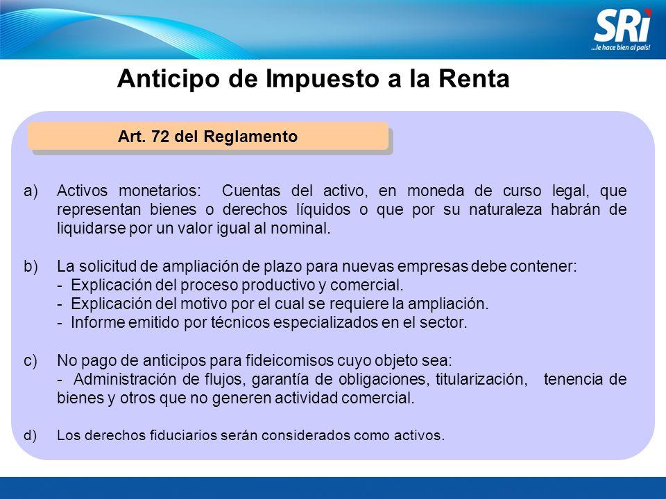 Art. 72 del Reglamento a)Activos monetarios: Cuentas del activo, en moneda de curso legal, que representan bienes o derechos líquidos o que por su nat
