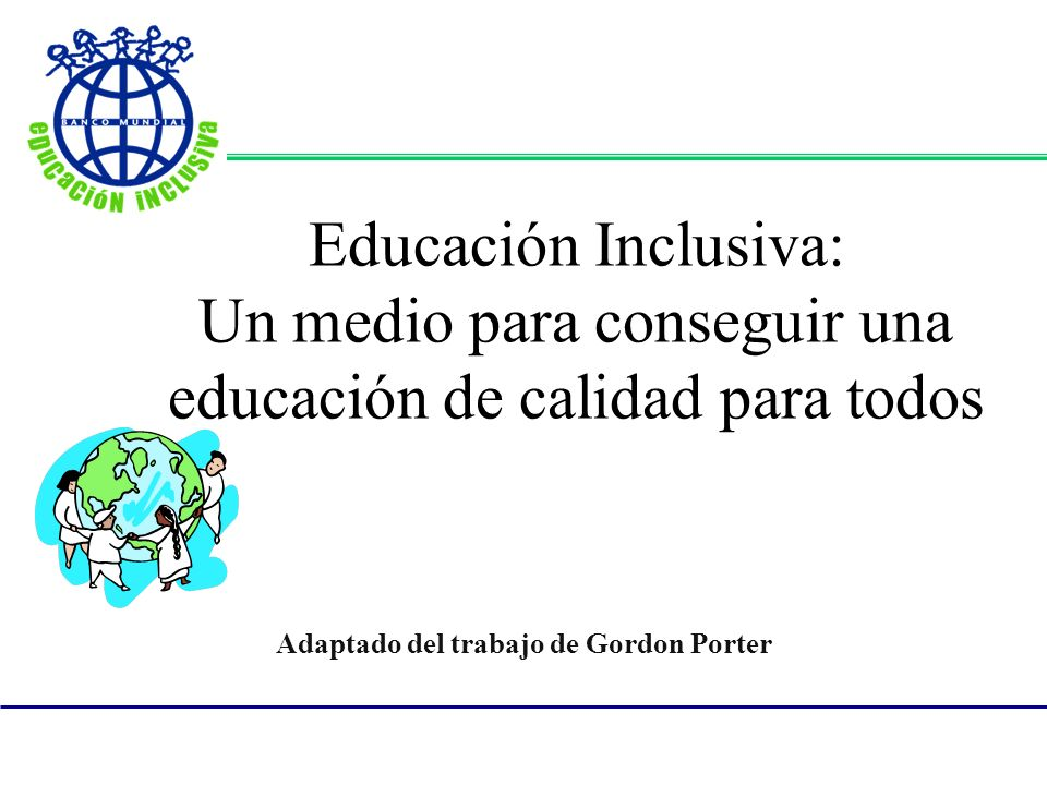 Una introducci ó n a la educaci ó n inclusiva 1.¿Porqué Queremos la Educación Inclusiva.