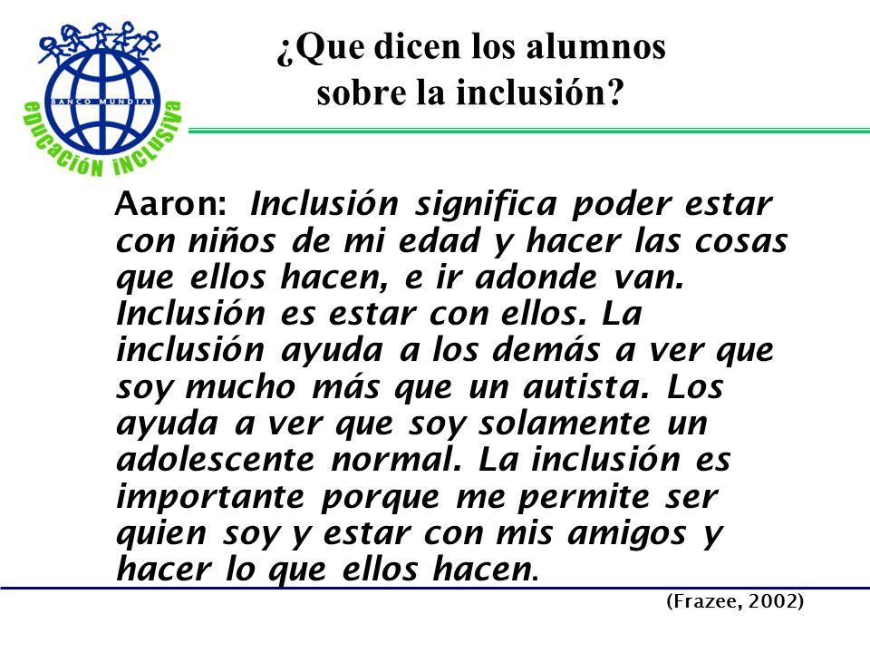 ¿Que dicen los alumnos sobre la inclusión? Aaron: Inclusión significa poder estar con niños de mi edad y hacer las cosas que ellos hacen, e ir adonde