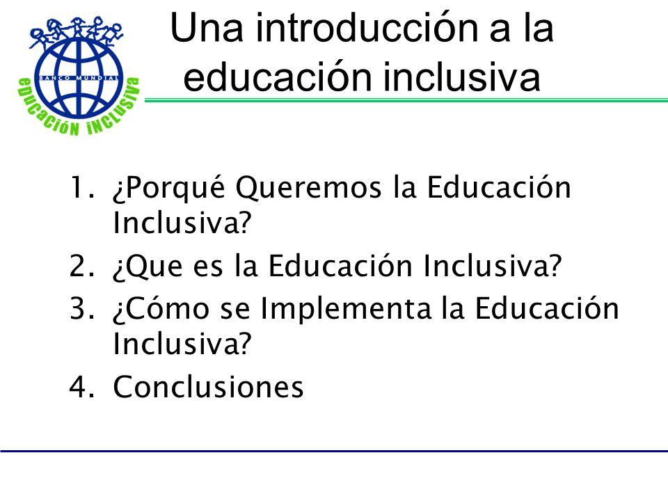 Una introducci ó n a la educaci ó n inclusiva 1.¿Porqué Queremos la Educación Inclusiva? 2.¿Que es la Educación Inclusiva? 3.¿Cómo se Implementa la Ed