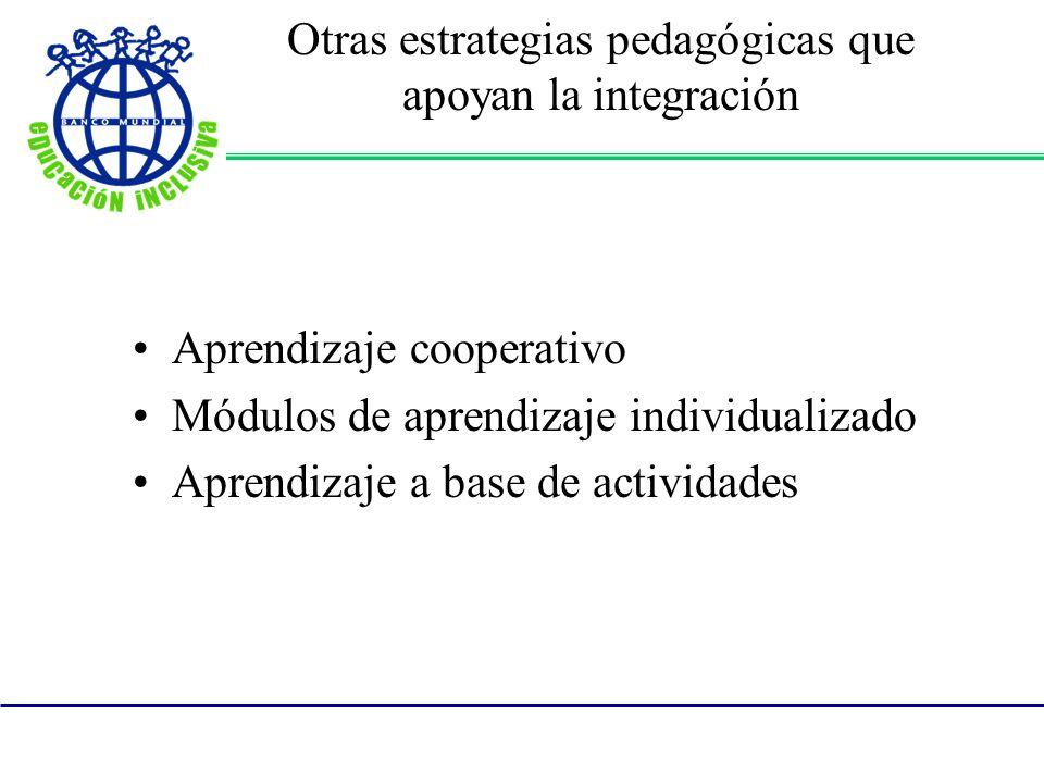 Otras estrategias pedagógicas que apoyan la integración Aprendizaje cooperativo Módulos de aprendizaje individualizado Aprendizaje a base de actividad