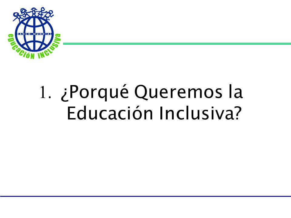 1. ¿Porqué Queremos la Educación Inclusiva?