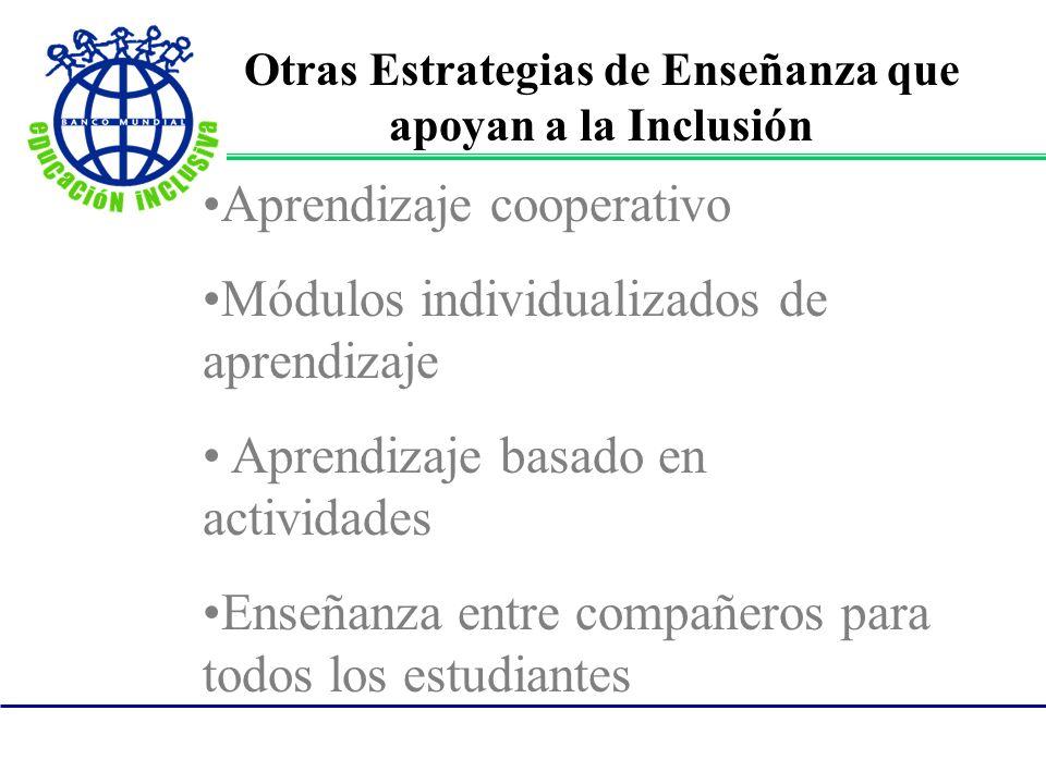 Otras Estrategias de Enseñanza que apoyan a la Inclusión Aprendizaje cooperativo Módulos individualizados de aprendizaje Aprendizaje basado en activid