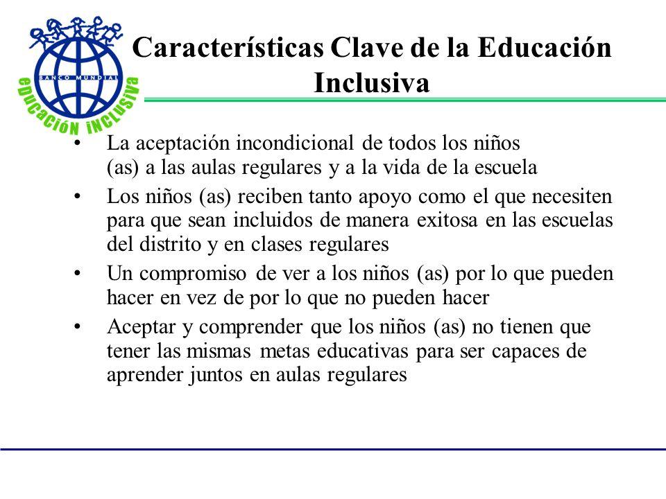 Características Clave de la Educación Inclusiva La aceptación incondicional de todos los niños (as) a las aulas regulares y a la vida de la escuela Lo