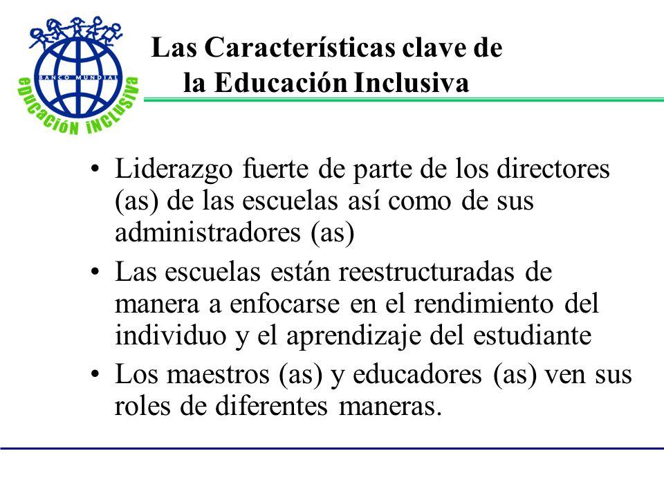 Las Características clave de la Educación Inclusiva Liderazgo fuerte de parte de los directores (as) de las escuelas así como de sus administradores (