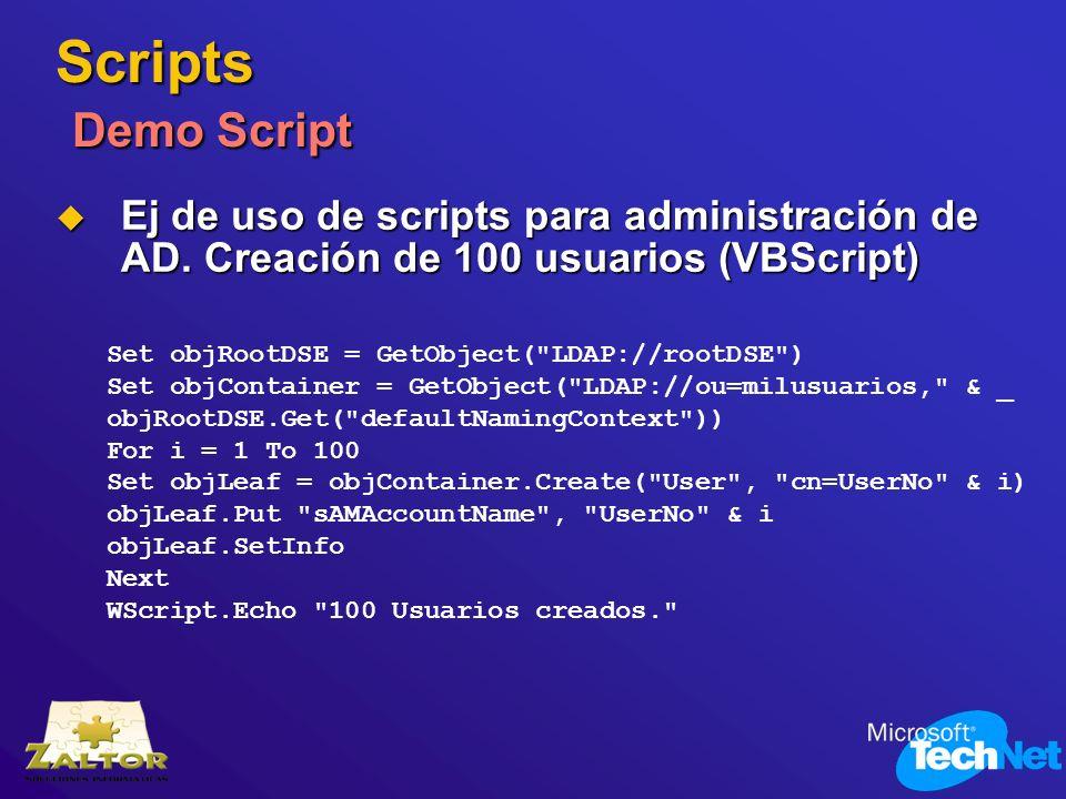 Scripts Demo Script Ej de uso de scripts para administración de AD. Creación de 100 usuarios (VBScript) Ej de uso de scripts para administración de AD