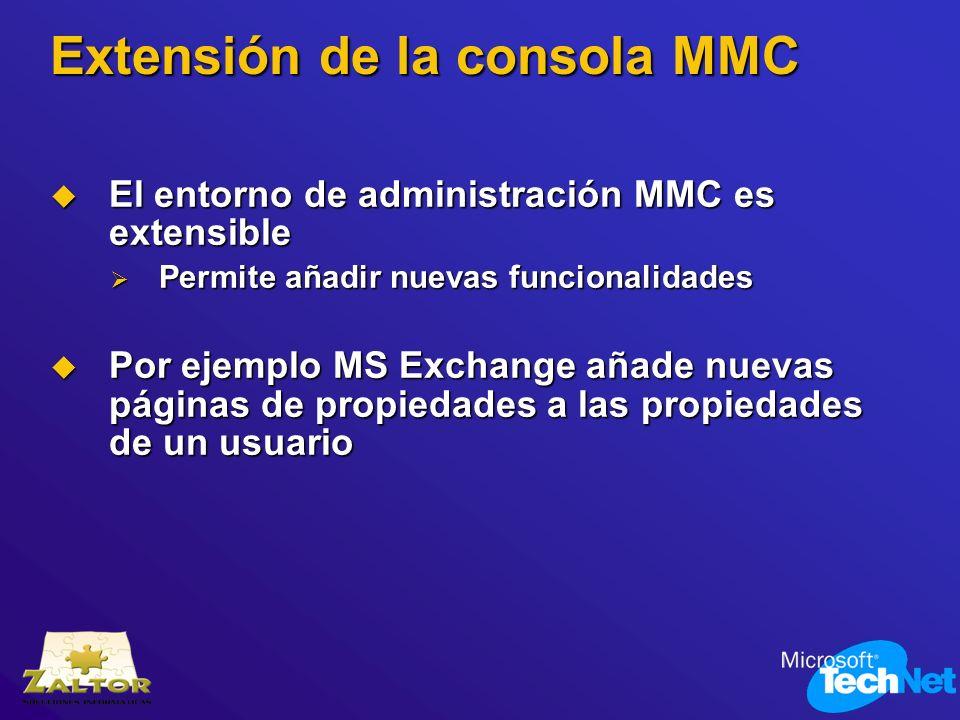 Extensión de la consola MMC El entorno de administración MMC es extensible El entorno de administración MMC es extensible Permite añadir nuevas funcio