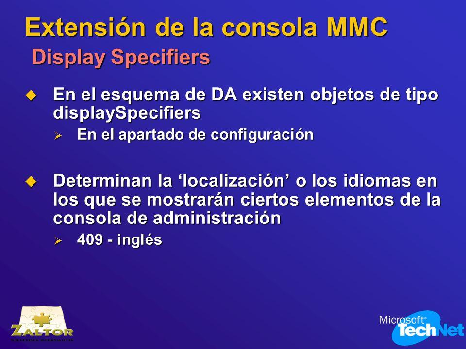Extensión de la consola MMC Display Specifiers En el esquema de DA existen objetos de tipo displaySpecifiers En el esquema de DA existen objetos de ti