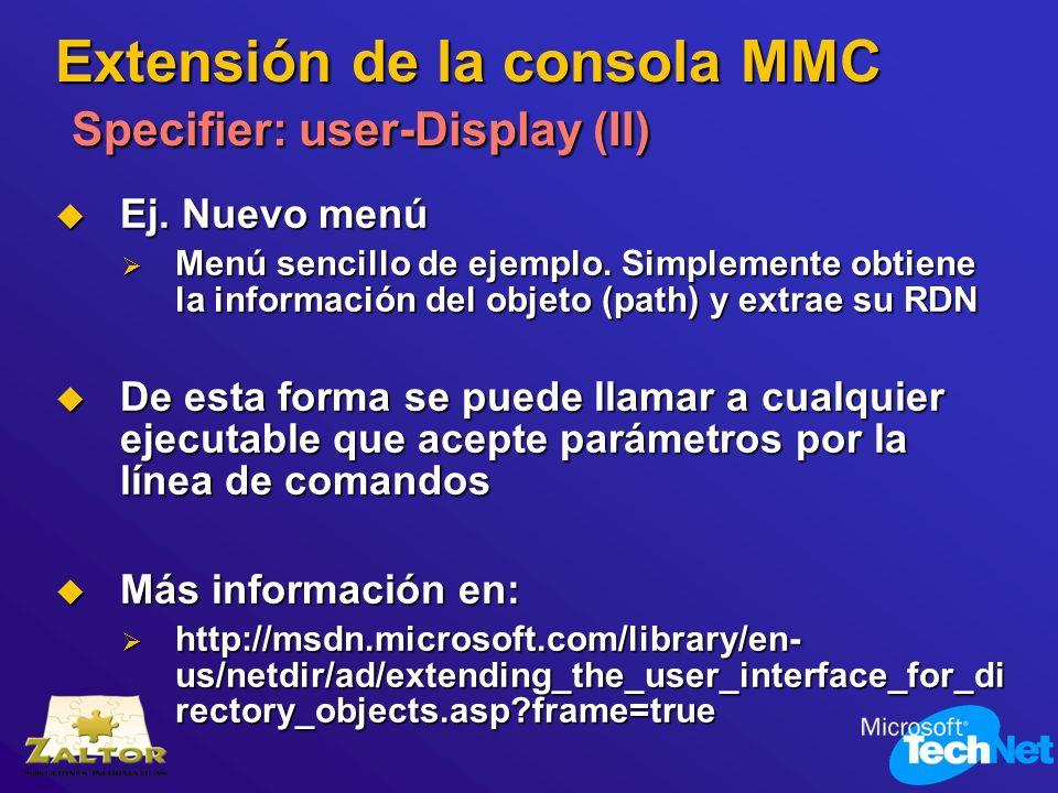 Extensión de la consola MMC Specifier: user-Display (II) Ej. Nuevo menú Ej. Nuevo menú Menú sencillo de ejemplo. Simplemente obtiene la información de