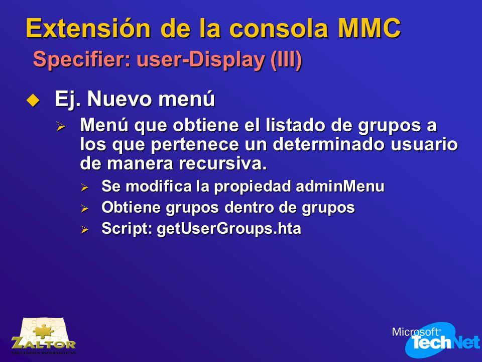 Extensión de la consola MMC Specifier: user-Display (III) Ej. Nuevo menú Ej. Nuevo menú Menú que obtiene el listado de grupos a los que pertenece un d
