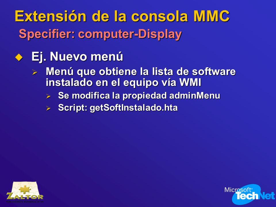 Extensión de la consola MMC Specifier: computer-Display Ej. Nuevo menú Ej. Nuevo menú Menú que obtiene la lista de software instalado en el equipo vía