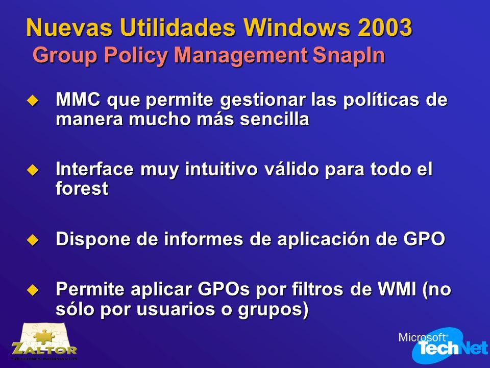 Nuevas Utilidades Windows 2003 Group Policy Management SnapIn MMC que permite gestionar las políticas de manera mucho más sencilla MMC que permite ges