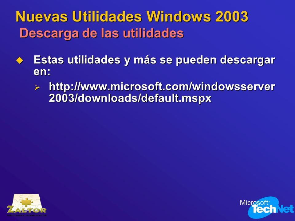 Nuevas Utilidades Windows 2003 Descarga de las utilidades Estas utilidades y más se pueden descargar en: Estas utilidades y más se pueden descargar en
