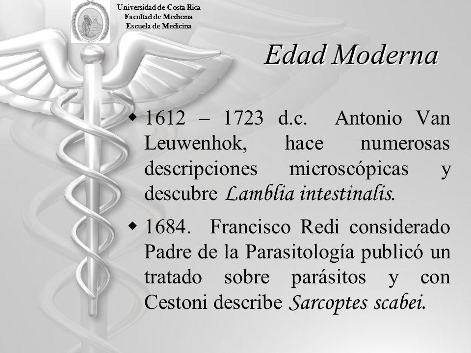 Edad Moderna 1612 – 1723 d.c. Antonio Van Leuwenhok, hace numerosas descripciones microscópicas y descubre Lamblia intestinalis. 1684. Francisco Redi