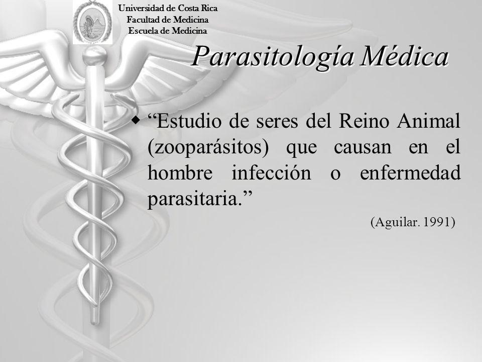 Parasitología Médica Estudio de seres del Reino Animal (zooparásitos) que causan en el hombre infección o enfermedad parasitaria. (Aguilar. 1991) Univ