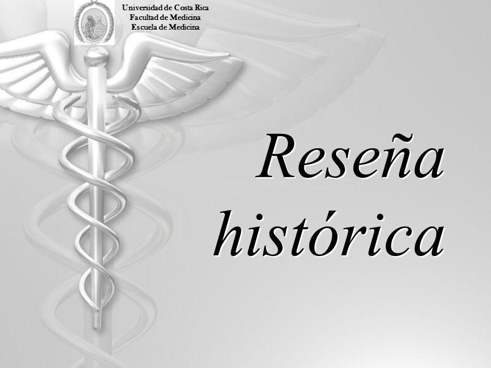Reseña histórica Universidad de Costa Rica Facultad de Medicina Escuela de Medicina