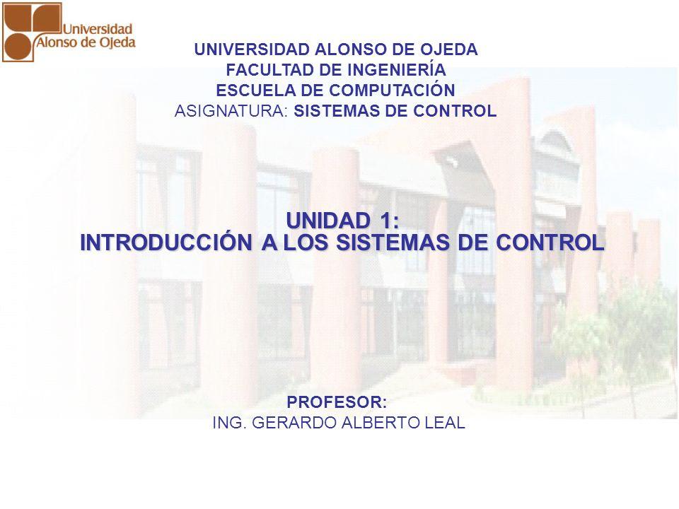 UNIDAD I: INTRODUCCIÓN A LOS SISTEMAS DE CONTROL UNIDAD I: INTRODUCCIÓN A LOS SISTEMAS DE CONTROL UNIDAD 1: INTRODUCCIÓN A LOS SISTEMAS DE CONTROL UNI