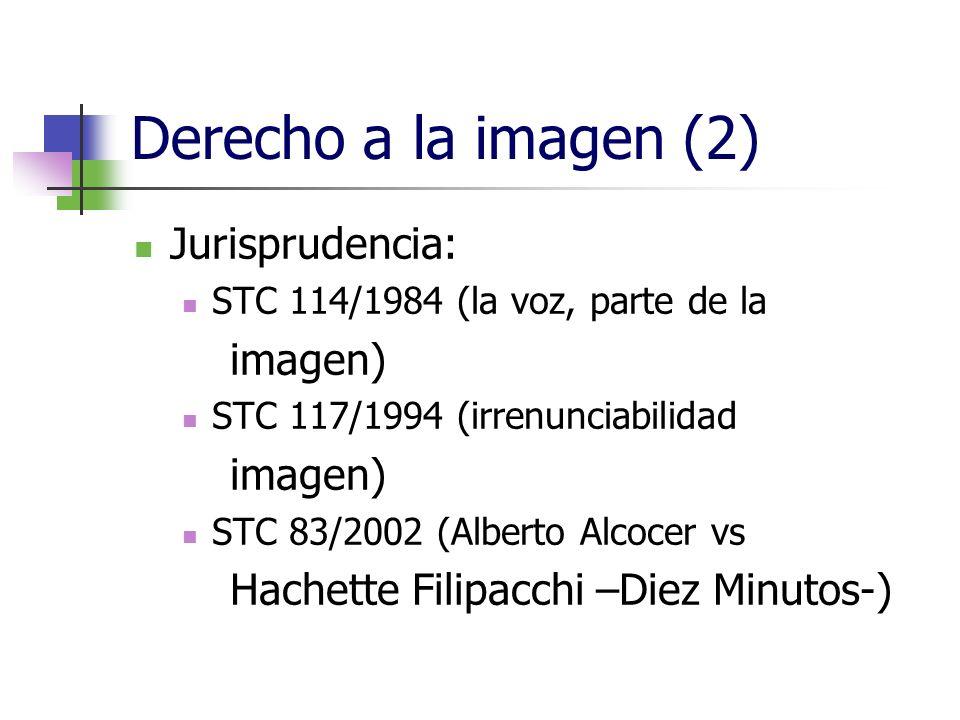 Derecho a la imagen (2) Jurisprudencia: STC 114/1984 (la voz, parte de la imagen) STC 117/1994 (irrenunciabilidad imagen) STC 83/2002 (Alberto Alcocer vs Hachette Filipacchi –Diez Minutos-)