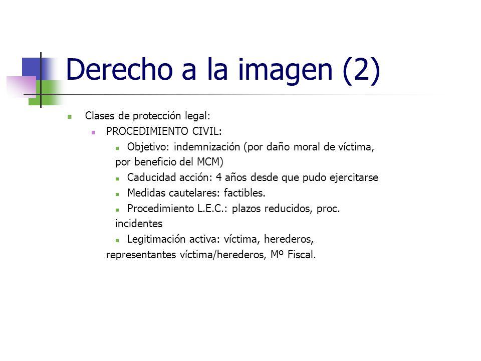 Derecho a la imagen (2) Clases de protección legal: PROCEDIMIENTO CIVIL: Objetivo: indemnización (por daño moral de víctima, por beneficio del MCM) Caducidad acción: 4 años desde que pudo ejercitarse Medidas cautelares: factibles.