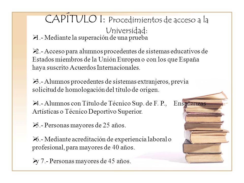 CAPÍTULO I: Procedimientos de acceso a la Universidad: 1.- Mediante la superación de una prueba 2.- Acceso para alumnos procedentes de sistemas educativos de Estados miembros de la Unión Europea o con los que España haya suscrito Acuerdos Internacionales.