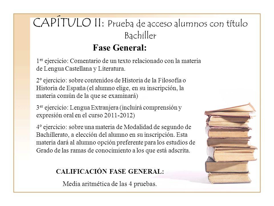 CAPÍTULO II: Prueba de acceso alumnos con título Bachiller Fase General: 1 er ejercicio: Comentario de un texto relacionado con la materia de Lengua Castellana y Literatura.