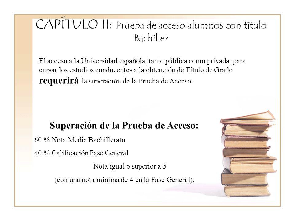 CAPÍTULO II: Prueba de acceso alumnos con título Bachiller Superación de la Prueba de Acceso: 60 % Nota Media Bachillerato 40 % Calificación Fase General.