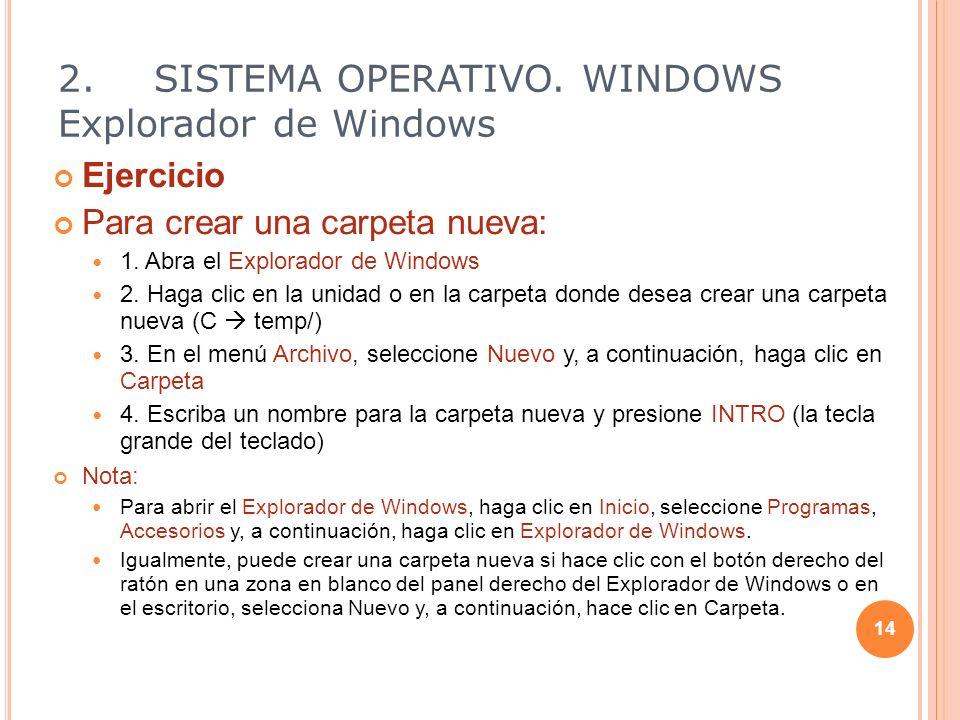 Ejercicio Para crear una carpeta nueva: 1. Abra el Explorador de Windows 2. Haga clic en la unidad o en la carpeta donde desea crear una carpeta nueva