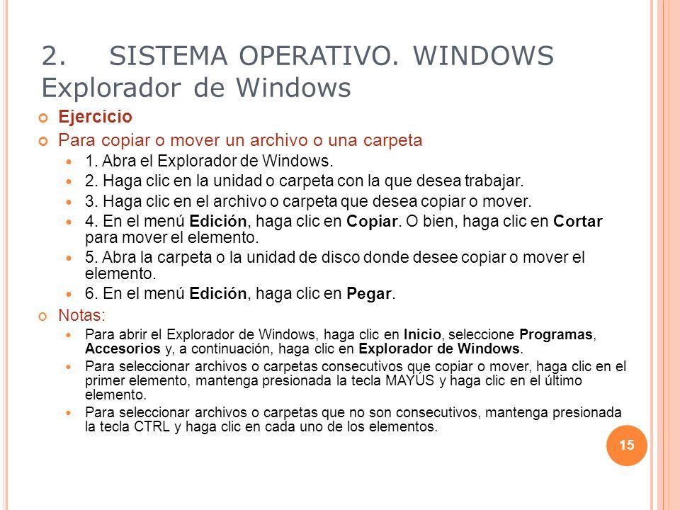 Ejercicio Para copiar o mover un archivo o una carpeta 1. Abra el Explorador de Windows. 2. Haga clic en la unidad o carpeta con la que desea trabajar