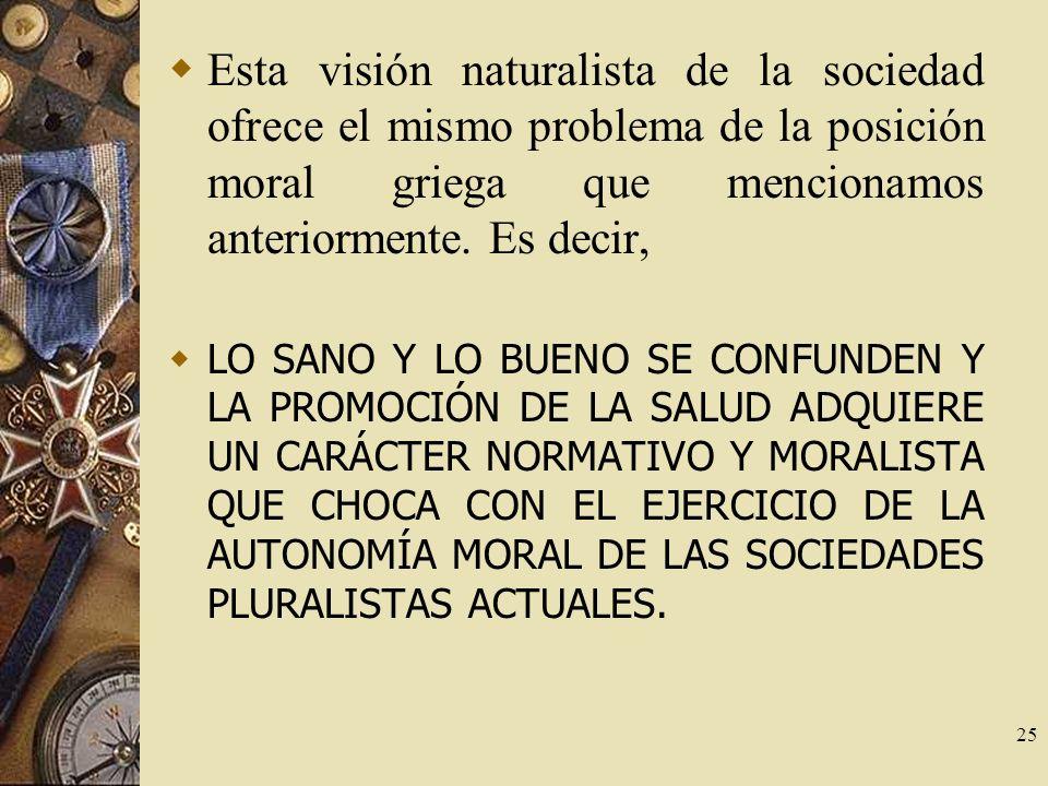 25 Esta visión naturalista de la sociedad ofrece el mismo problema de la posición moral griega que mencionamos anteriormente. Es decir, LO SANO Y LO B