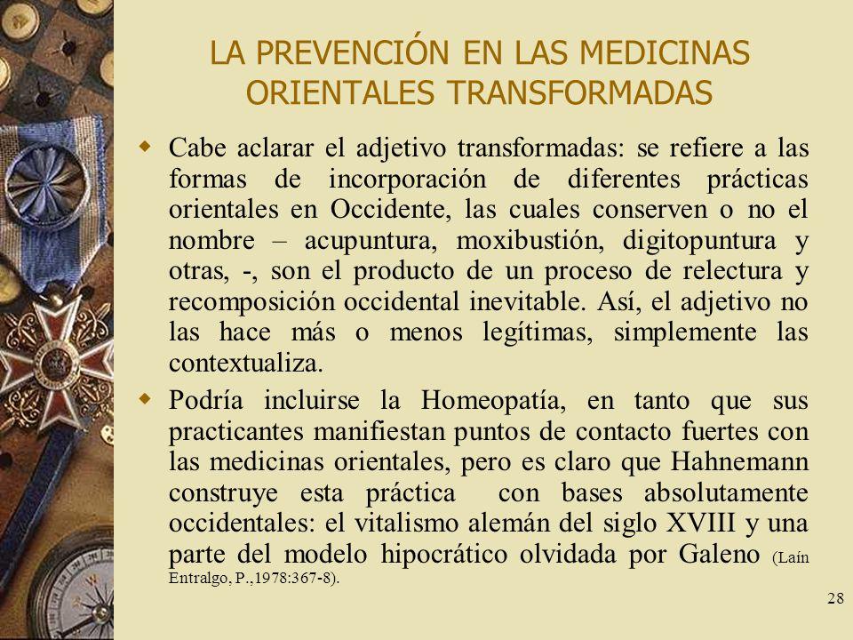 28 LA PREVENCIÓN EN LAS MEDICINAS ORIENTALES TRANSFORMADAS Cabe aclarar el adjetivo transformadas: se refiere a las formas de incorporación de diferen