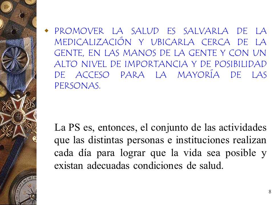 8 PROMOVER LA SALUD ES SALVARLA DE LA MEDICALIZACIÓN Y UBICARLA CERCA DE LA GENTE, EN LAS MANOS DE LA GENTE Y CON UN ALTO NIVEL DE IMPORTANCIA Y DE PO