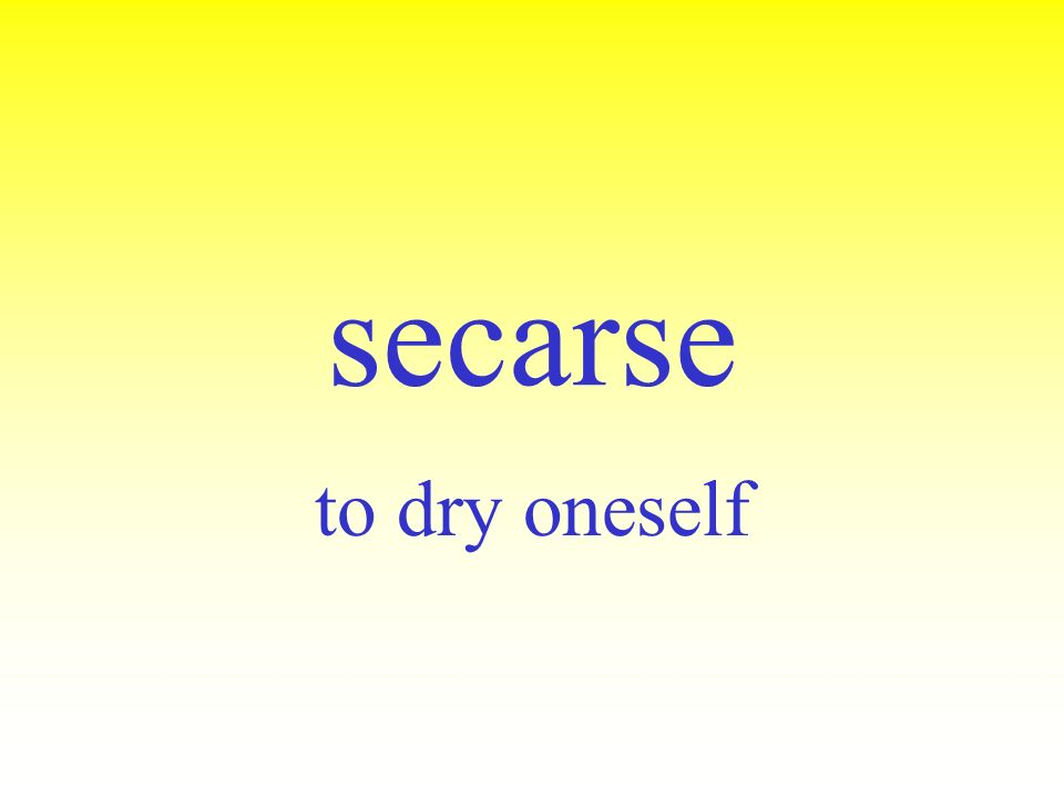 secarse to dry oneself