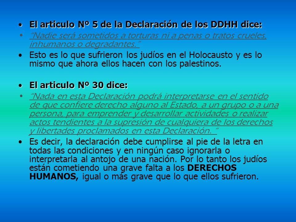 El articulo Nº 5 de la Declaración de los DDHH dice:El articulo Nº 5 de la Declaración de los DDHH dice: Nadie será sometidos a torturas ni a penas o