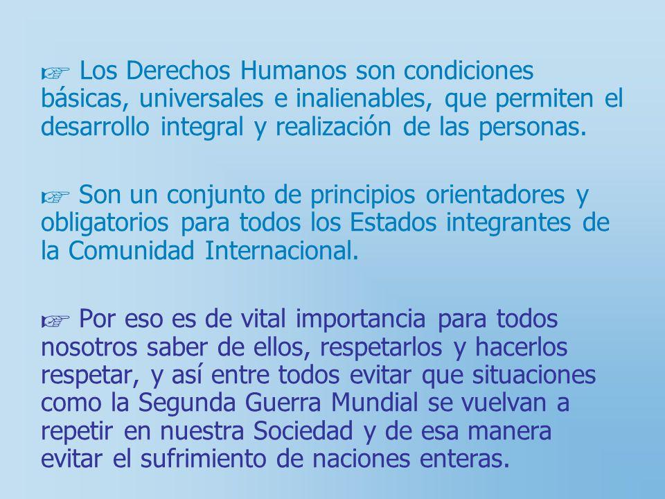 Los Derechos Humanos son condiciones básicas, universales e inalienables, que permiten el desarrollo integral y realización de las personas. Son un co