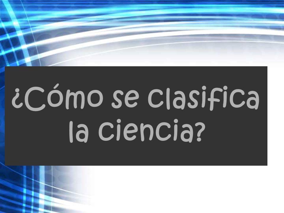 Clasificación de la ciencia Ciencias formales: Estudian ideas Demuestran en base a principios lógicos o matemáticos No confirman experimentalmente.