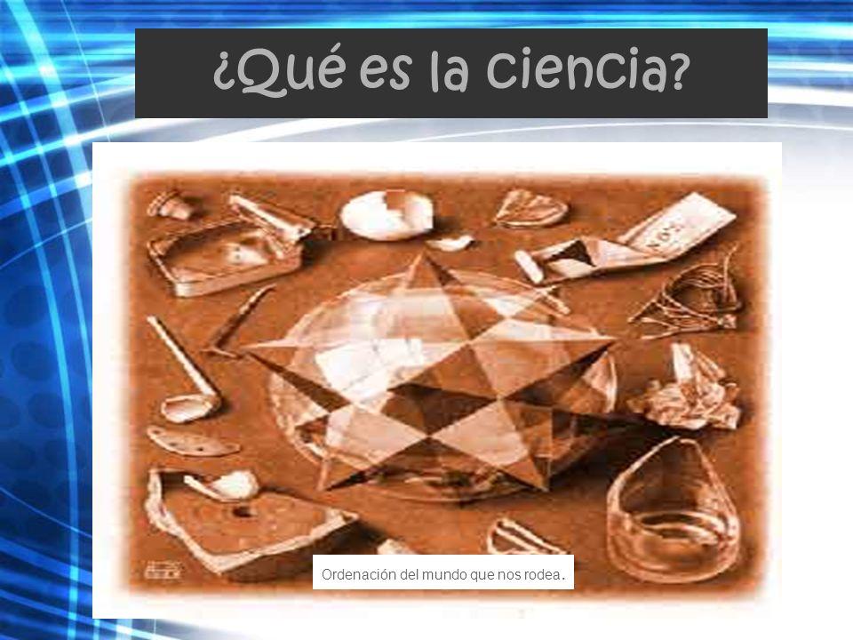 ¿Qué es la ciencia? Actividad creadora que requiere imaginación para describir lo que se observa.