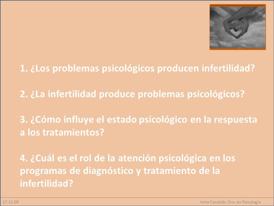Inma Cerejido. Dra. en Psicología 1. ¿Los problemas psicológicos producen infertilidad? 2. ¿La infertilidad produce problemas psicológicos? 3. ¿Cómo i