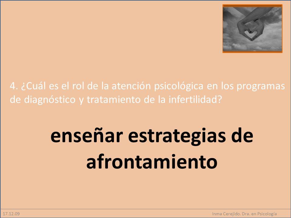 Inma Cerejido. Dra. en Psicología 4. ¿Cuál es el rol de la atención psicológica en los programas de diagnóstico y tratamiento de la infertilidad? 17.1
