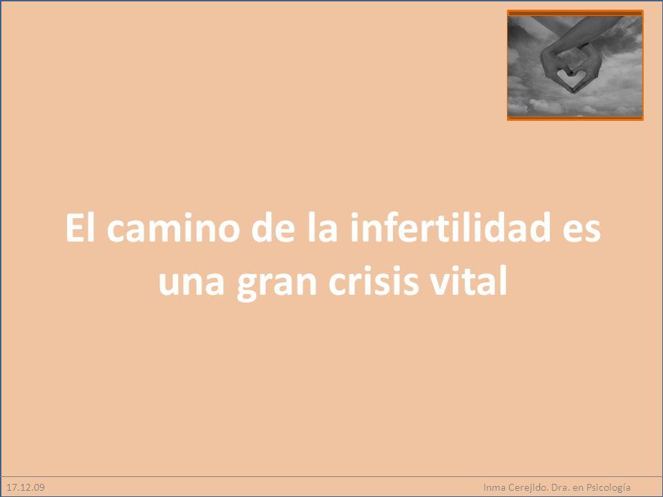 Inma Cerejido. Dra. en Psicología17.12.09 El camino de la infertilidad es una gran crisis vital