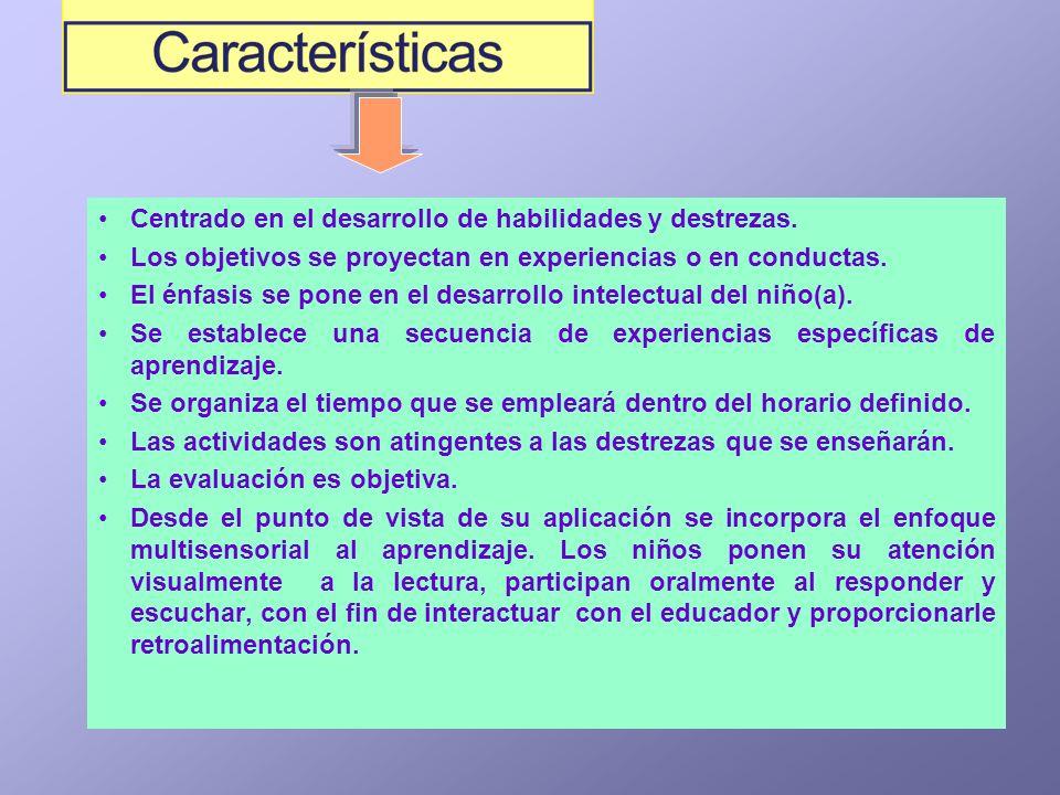 Centrado en el desarrollo de habilidades y destrezas. Los objetivos se proyectan en experiencias o en conductas. El énfasis se pone en el desarrollo i